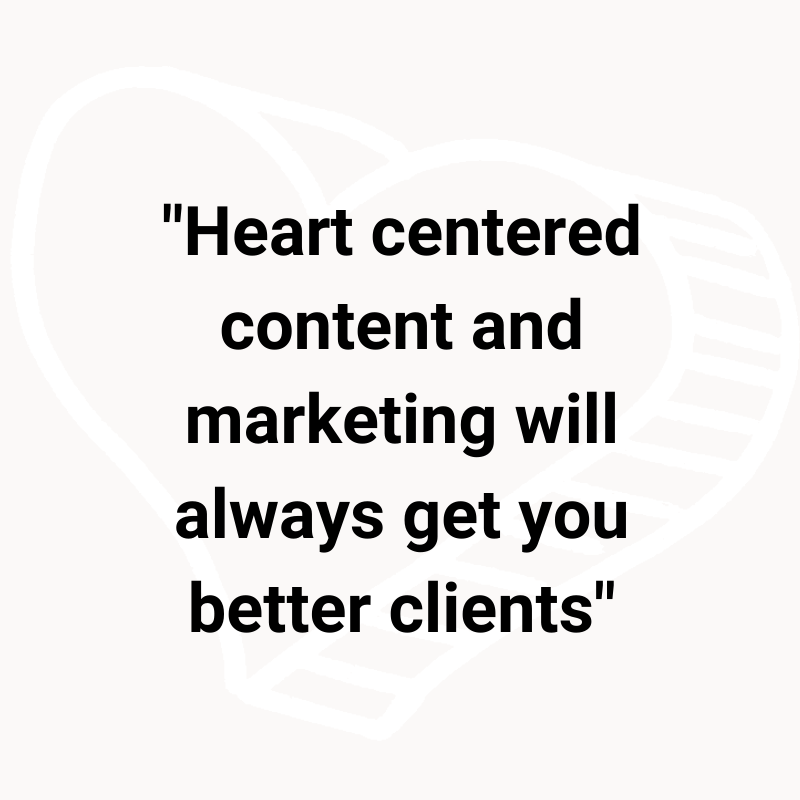 _Heart centered content and marketing will always get you better clients_